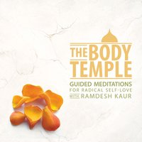 The Body Temple: Guided Meditations for Radical Self-Love — Ramdesh Kaur