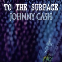 To The Surface — Johnny Cash