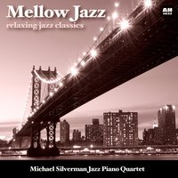 Mellow Jazz: Relaxing Jazz Classics — Michael Silverman Jazz Piano Quartet