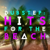 Dubstep: Hits for the Beach — Dubstep Mafia, Dubstep Mix Collection, Dubstep 2015, Dubstep Mix Collection|Dubstep 2015|Dubstep Mafia
