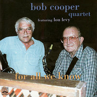 For All We Know — Lou Levy, Bob Cooper Quartet, Monty Budwig, Ralph Penland