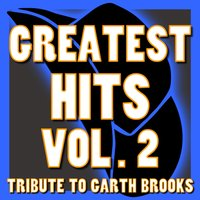 Volume 2, Greatest Hits Tribute to the Best of Garth Brooks — Country Hits Makers