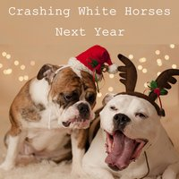 Next Year — Crashing White Horses