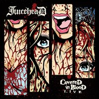 Covered in Blood Live — Juicehead