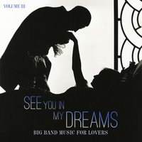 Big Band Music for Lovers: See You in My Dreams, Vol. 3 — сборник