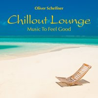 Chillout Lounge: Music to Feel Good — Oliver Scheffner