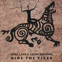 Ride the Tiger — Greg Lake, Geoff Downes, Greg Lake & Geoff Downes