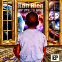 In My Own Little World — Ron Rico