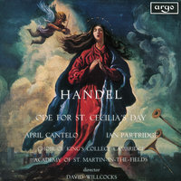 Handel: Ode For St. Cecilia's Day — April Cantelo, Ian Partridge, The Choir Of King's College, Cambridge, Academy of St. Martin in the Fields, Sir David Willcocks