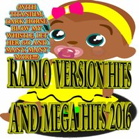 Radio Version Hits and Mega Hits 2016 (with Titanium, Dark Horse, Blow My Whistle, Let Her Go and many, many more!!!) — One Day Baby