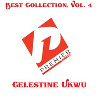 Best Collection, Vol. 4 — Celestine Ukwu