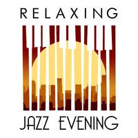 Relaxing Jazz Evening — @Jazz, Relaxing Instrumental Jazz Ensemble, Evening Chill Out Music Academy, @Jazz|Evening Chill Out Music Academy|Relaxing Instrumental Jazz Ensemble