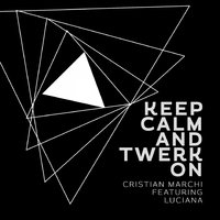 Keep Calm & Twerk On — Luciana, Cristian Marchi