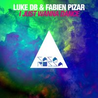 I Just Wanna Dance — Luke DB, Fabien Pizar
