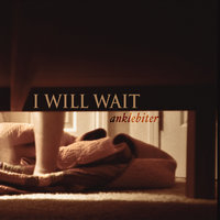 I Will Wait — Anklebiter
