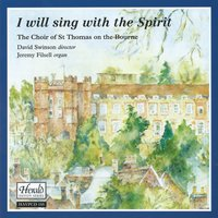 I Will Sing with the Spirit — Jeremy Filsell, The Choir Of St. Thomas On The Bourne, David Swinson, Габриэль Форе, Феликс Мендельсон, Сезар Франк, John Rutter, Gerald Finzi, Edgar Bainton