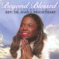 Beyond Blessed — Rev.Dr.Joan J.Brightharp