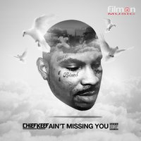 Ain't Missing You — Chief Keef