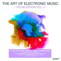 The Art of Electronic Music - House Edition, Vol. 3 — сборник