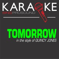 Tomorrow (A Better You, A Better Me) [In the Style of Quincy Jones] — Karaoke
