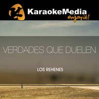 Verdades Que Duelen [In The Style Of Los Rehenes] — Karaokemedia