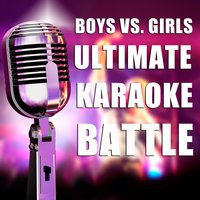 Boys vs. Girls Ultimate Karaoke Battle: Karaoke Versions of Power Ballads from Your Favorite Male and Female Singers Including Christina Aguilera, Bon Jovi, Beyonce, Bruce Springsteen, Rhianna, N'sync, Shania Twain, The Rolling Stones, And Many More! — Karaoke