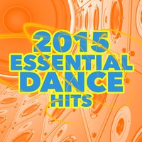 2015 Essential Dance Hits — Ultimate Dance Hits