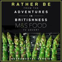 "Rather Be (From The ""Adventures in Britishness"" M&S Food"" Tv Advert) — Various Composers, L'Orchestra Cinematique"