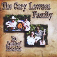 In Jesus' Hands — The Cary Lawson Family