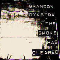 The Smoke Has Cleared — Brandon Dykstra