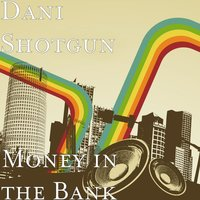 Money in the Bank — Dani Shotgun