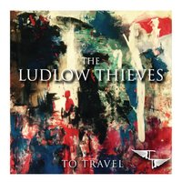 To Travel - EP — The Ludlow Thieves