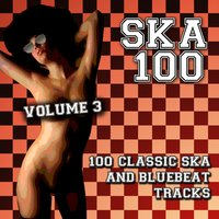 Ska 100 - 100 Classic Ska and Bluebeat Tracks, Vol. 3 — сборник