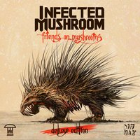 Friends On Mushrooms — Infected Mushroom