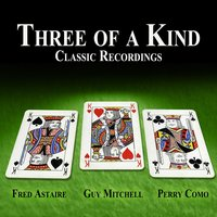 Three of a Kind - Classic Recordings — Fred Astaire|Guy Mitchell|Perry Como