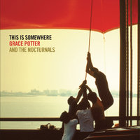 This Is Somewhere — Grace Potter and the Nocturnals