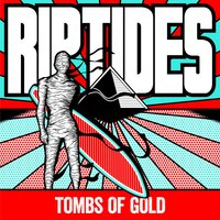 Tombs of Gold — The Riptides
