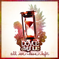 All We Have Left — Boyce Avenue