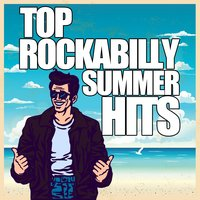 Top Rockabilly Summer Hits: I Ain't No Good, Pretty Baby, Rock and Roll Rythm, Kiss Me Once — сборник