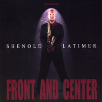 Front And Center — Shenole Latimer