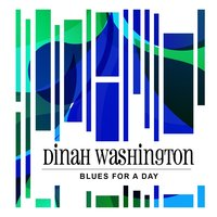 Blues For A Day — Dinah Washington