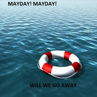 Will We Go Away — Mayday! Mayday!