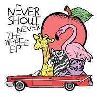 The Yippee EP — Never Shout Never
