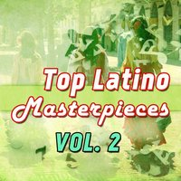 Top Latino Masterpieces, Vol. 2 — сборник