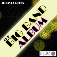 The Big Band Album - 40 Favourites — The Piccadilly Players