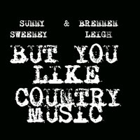 But You Like Country Music — Sunny Sweeney, Brennen Leigh