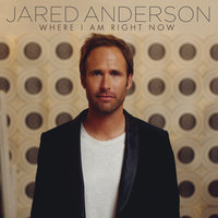 Where I Am Right Now — Jared Anderson