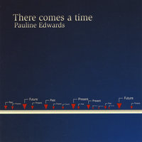 There comes a time — Pauline Edwards