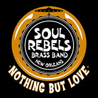 Nothing But Love - EP — Soul Rebels Brass Band