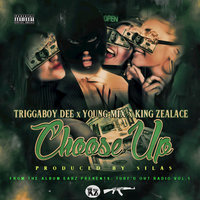 Choose Up — Triggaboy Dee, Triggaboy Dee feat. Young Mix, King Zealace